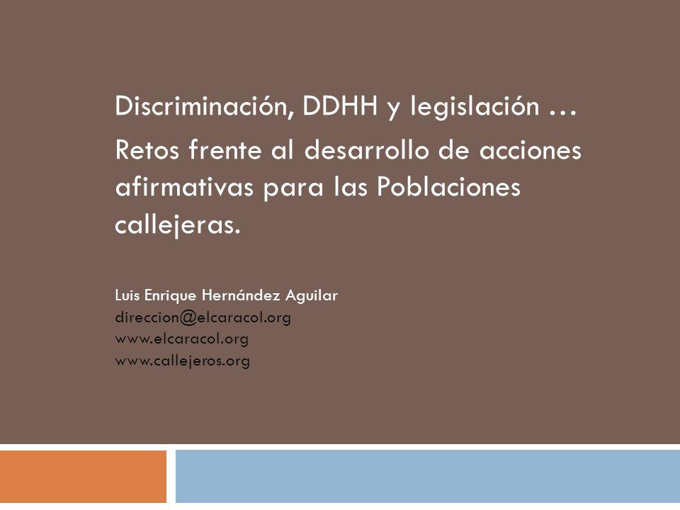 Discriminación, DDHH y legislación … Retos frente al desarrollo de acciones afirmativas para las Poblaciones callejeras. Luis Enrique Hernández Aguila