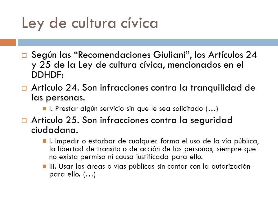 Ley de cultura cívica Según las Recomendaciones Giuliani, los Artículos 24 y 25 de la Ley de cultura cívica, mencionados en el DDHDF: Articulo 24. Son