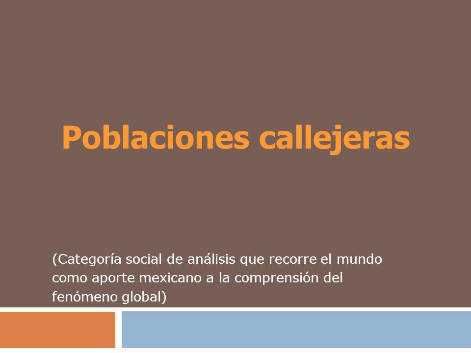 Poblaciones callejeras (Categoría social de análisis que recorre el mundo como aporte mexicano a la comprensión del fenómeno global)