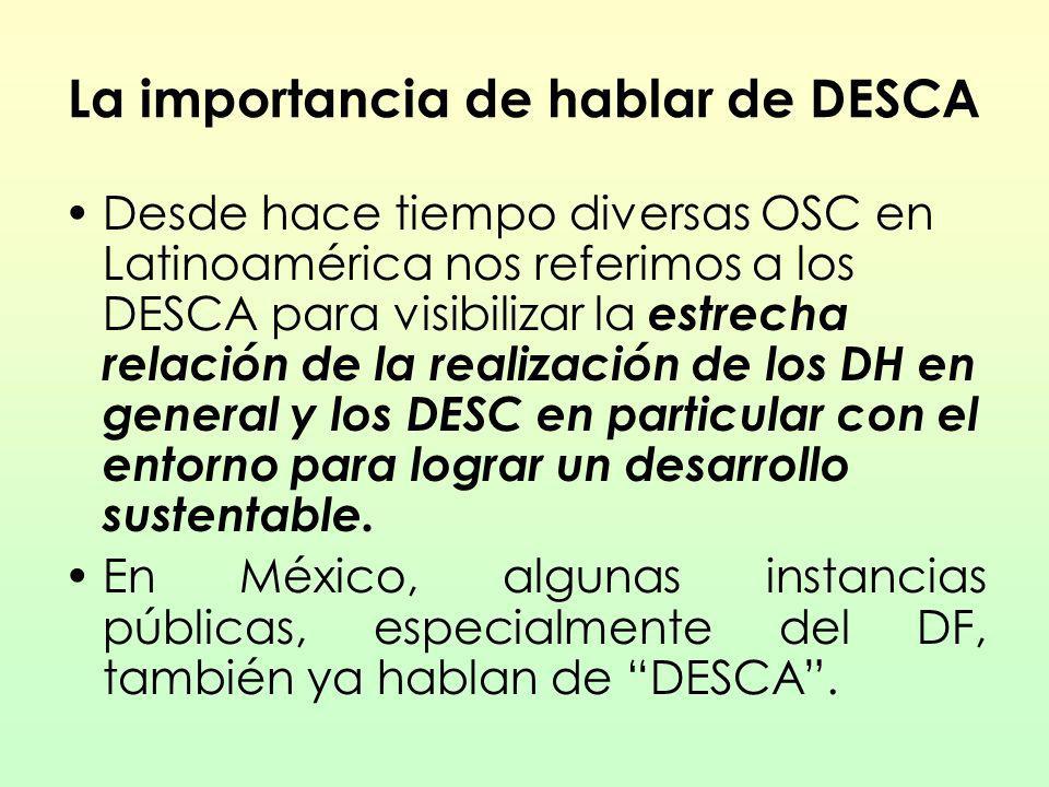 La importancia de hablar de DESCA Desde hace tiempo diversas OSC en Latinoamérica nos referimos a los DESCA para visibilizar la estrecha relación de l