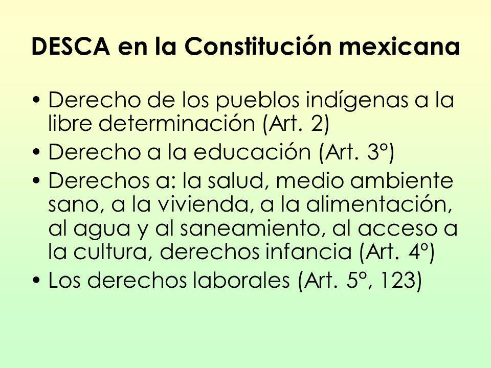 DESCA en la Constitución mexicana Derecho de los pueblos indígenas a la libre determinación (Art. 2) Derecho a la educación (Art. 3°) Derechos a: la s