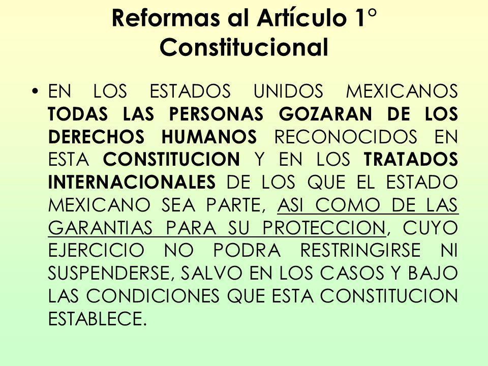 Reformas al Artículo 1° Constitucional EN LOS ESTADOS UNIDOS MEXICANOS TODAS LAS PERSONAS GOZARAN DE LOS DERECHOS HUMANOS RECONOCIDOS EN ESTA CONSTITU