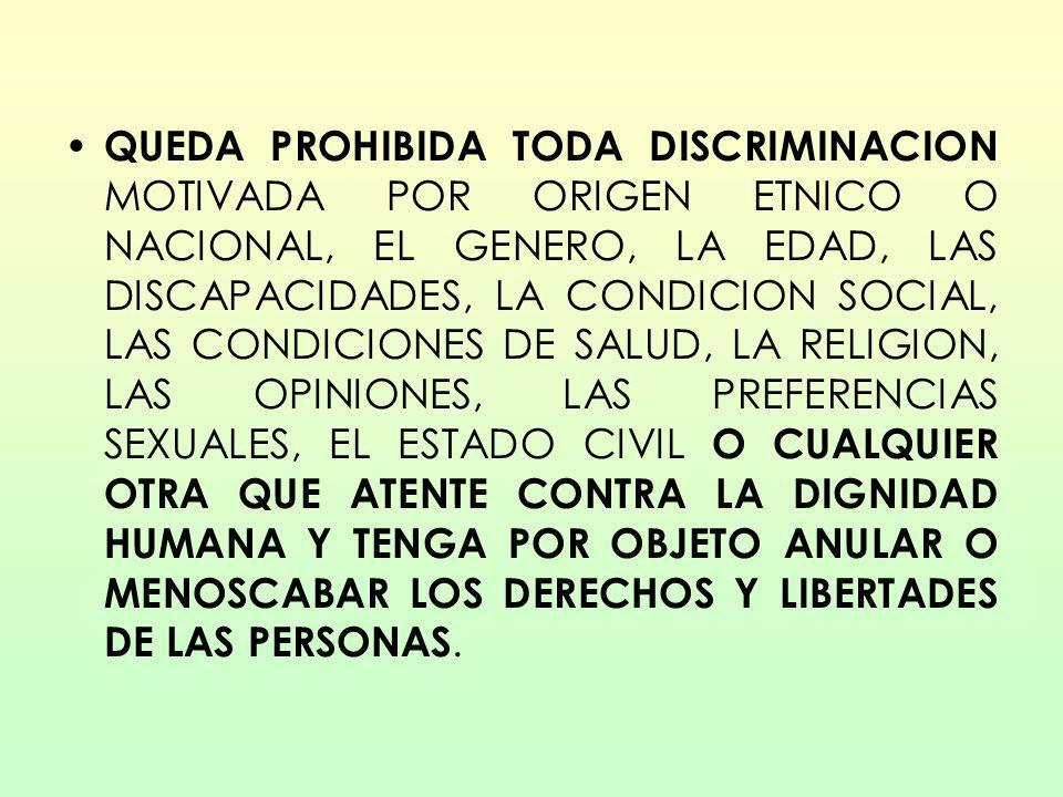 QUEDA PROHIBIDA TODA DISCRIMINACION MOTIVADA POR ORIGEN ETNICO O NACIONAL, EL GENERO, LA EDAD, LAS DISCAPACIDADES, LA CONDICION SOCIAL, LAS CONDICIONE