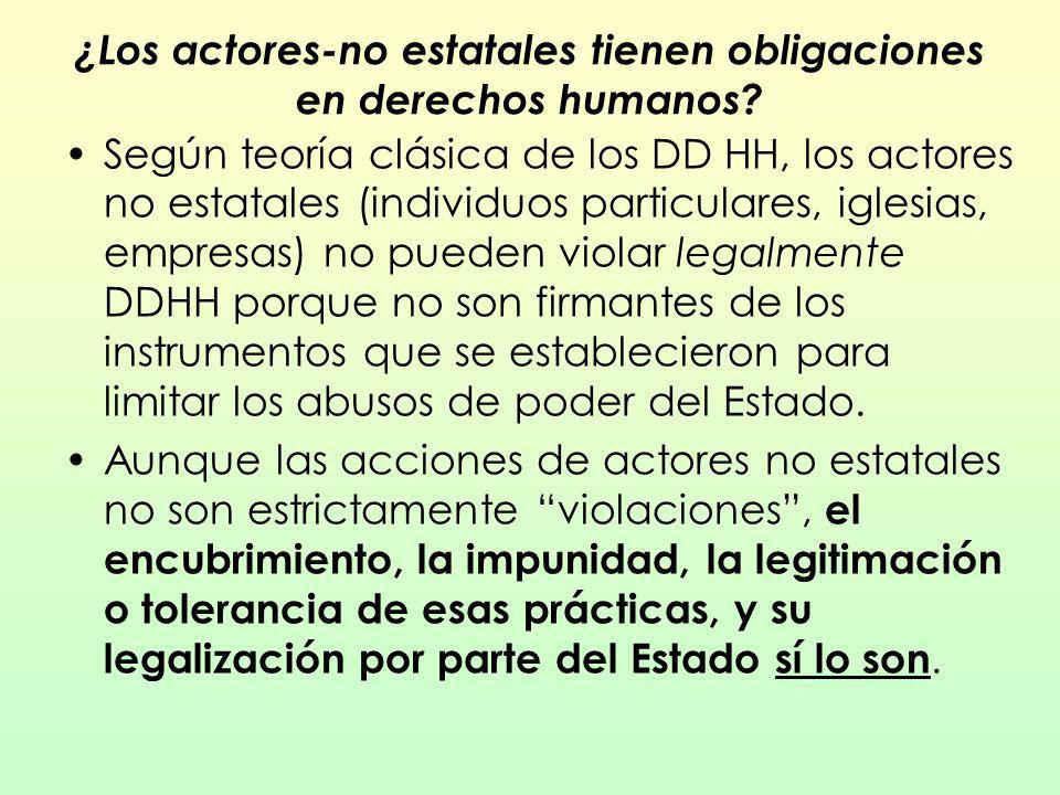 ¿Los actores-no estatales tienen obligaciones en derechos humanos? Según teoría clásica de los DD HH, los actores no estatales (individuos particulare