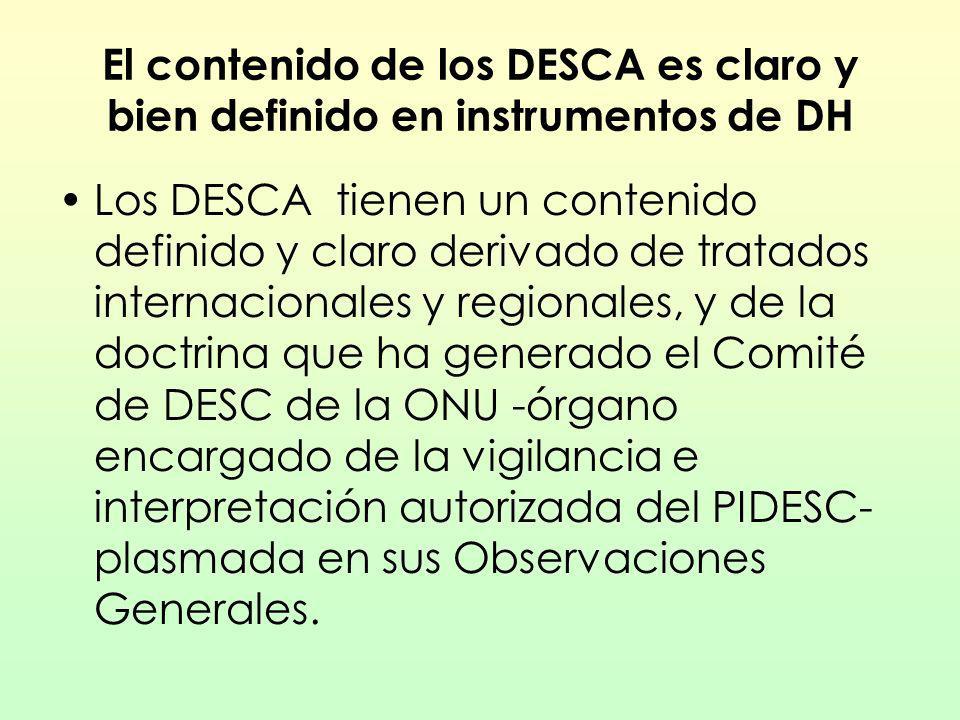 El contenido de los DESCA es claro y bien definido en instrumentos de DH Los DESCA tienen un contenido definido y claro derivado de tratados internaci