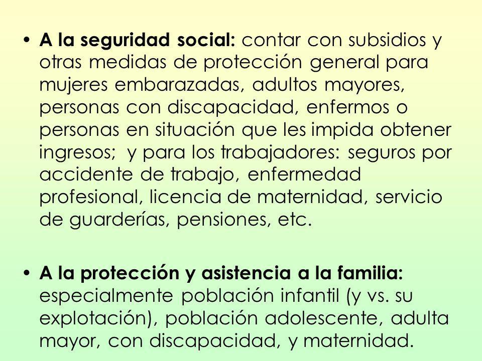 A la seguridad social: contar con subsidios y otras medidas de protección general para mujeres embarazadas, adultos mayores, personas con discapacidad