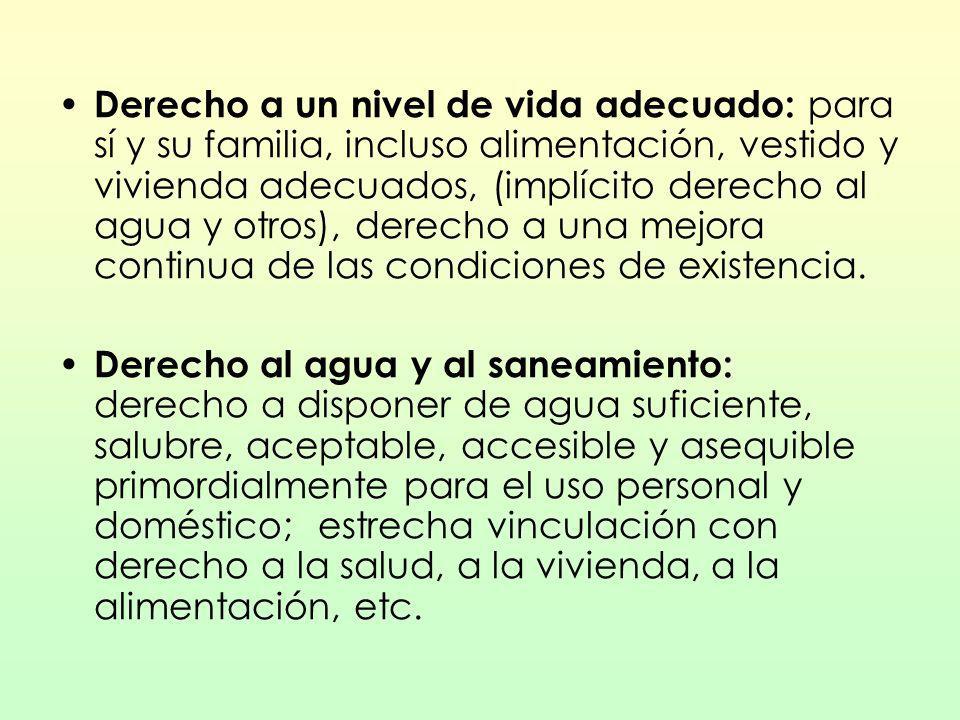Derecho a un nivel de vida adecuado: para sí y su familia, incluso alimentación, vestido y vivienda adecuados, (implícito derecho al agua y otros), de