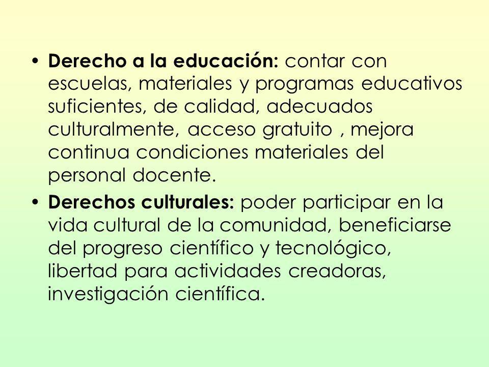 Derecho a la educación: contar con escuelas, materiales y programas educativos suficientes, de calidad, adecuados culturalmente, acceso gratuito, mejo