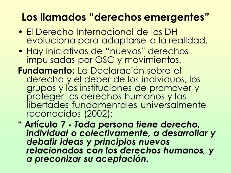 Los llamados derechos emergentes El Derecho Internacional de los DH evoluciona para adaptarse a la realidad. Hay iniciativas de nuevos derechos impuls