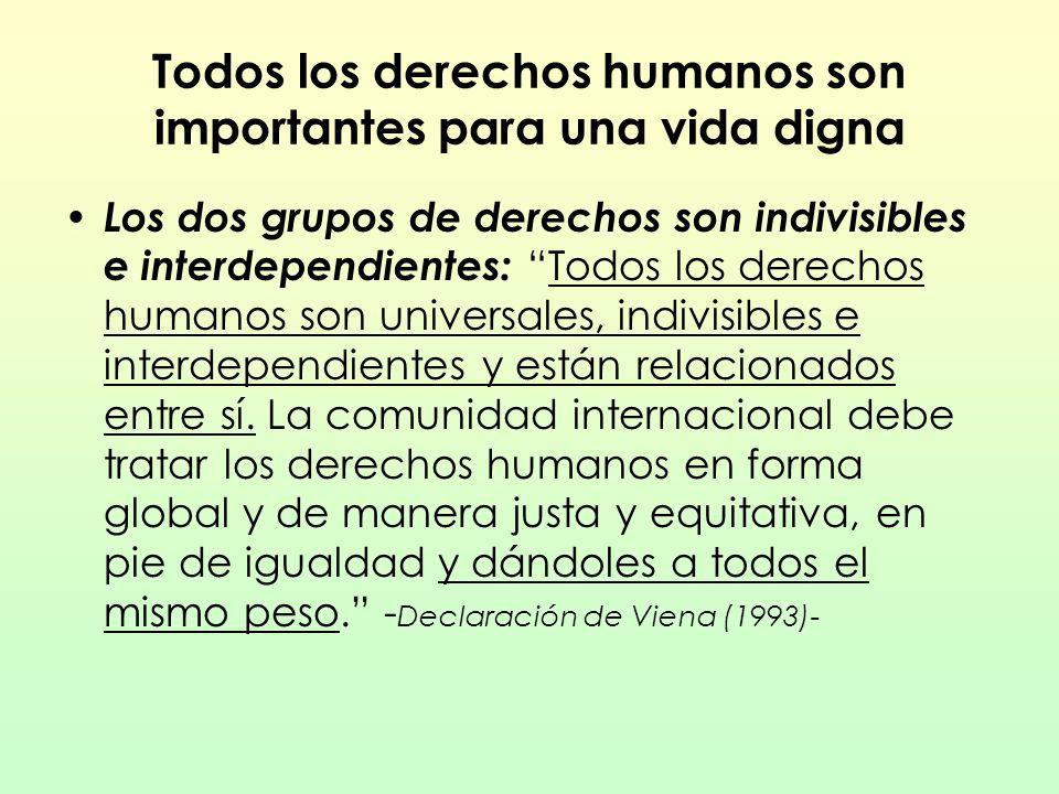 Todos los derechos humanos son importantes para una vida digna Los dos grupos de derechos son indivisibles e interdependientes: Todos los derechos hum
