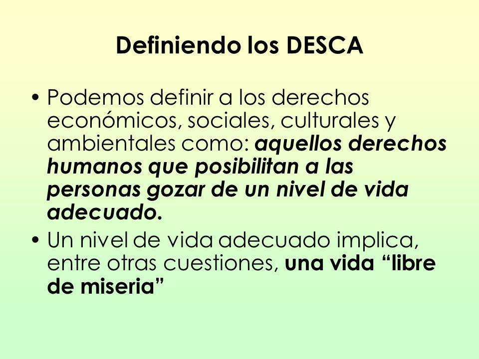 Definiendo los DESCA Podemos definir a los derechos económicos, sociales, culturales y ambientales como: aquellos derechos humanos que posibilitan a l
