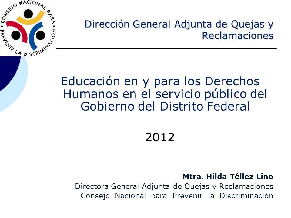Dirección General Adjunta de Quejas y Reclamaciones Educación en y para los Derechos Humanos en el servicio público del Gobierno del Distrito Federal