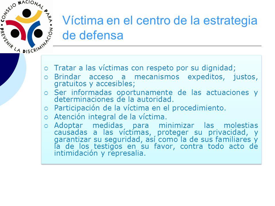 Víctima en el centro de la estrategia de defensa Tratar a las víctimas con respeto por su dignidad; Brindar acceso a mecanismos expeditos, justos, gra