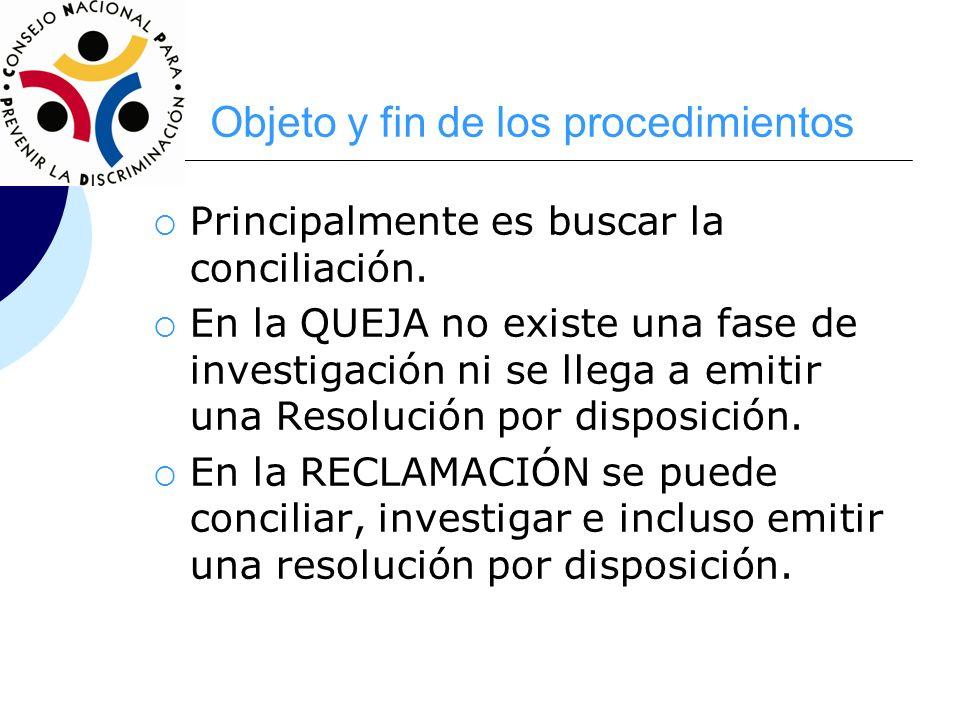 Objeto y fin de los procedimientos Principalmente es buscar la conciliación. En la QUEJA no existe una fase de investigación ni se llega a emitir una