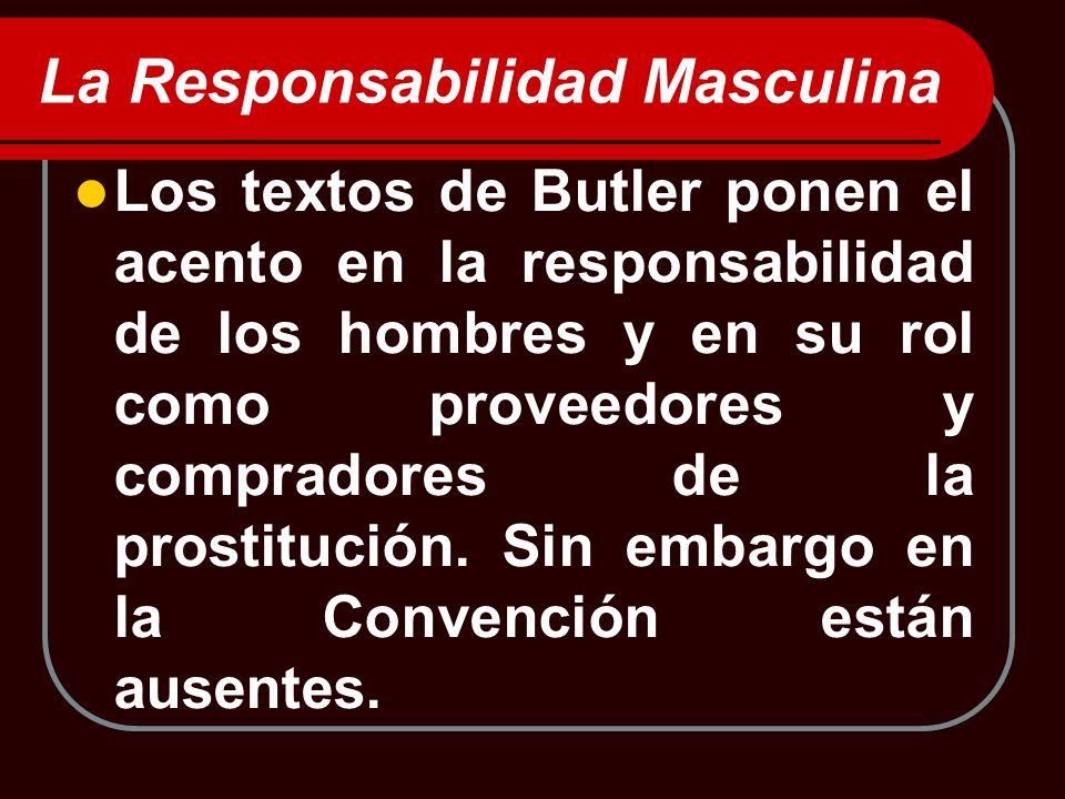 La Responsabilidad Masculina Los textos de Butler ponen el acento en la responsabilidad de los hombres y en su rol como proveedores y compradores de l