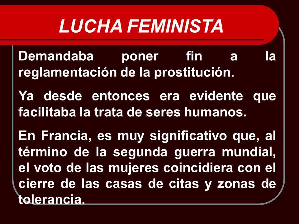 Demandaba poner fin a la reglamentación de la prostitución. Ya desde entonces era evidente que facilitaba la trata de seres humanos. En Francia, es mu