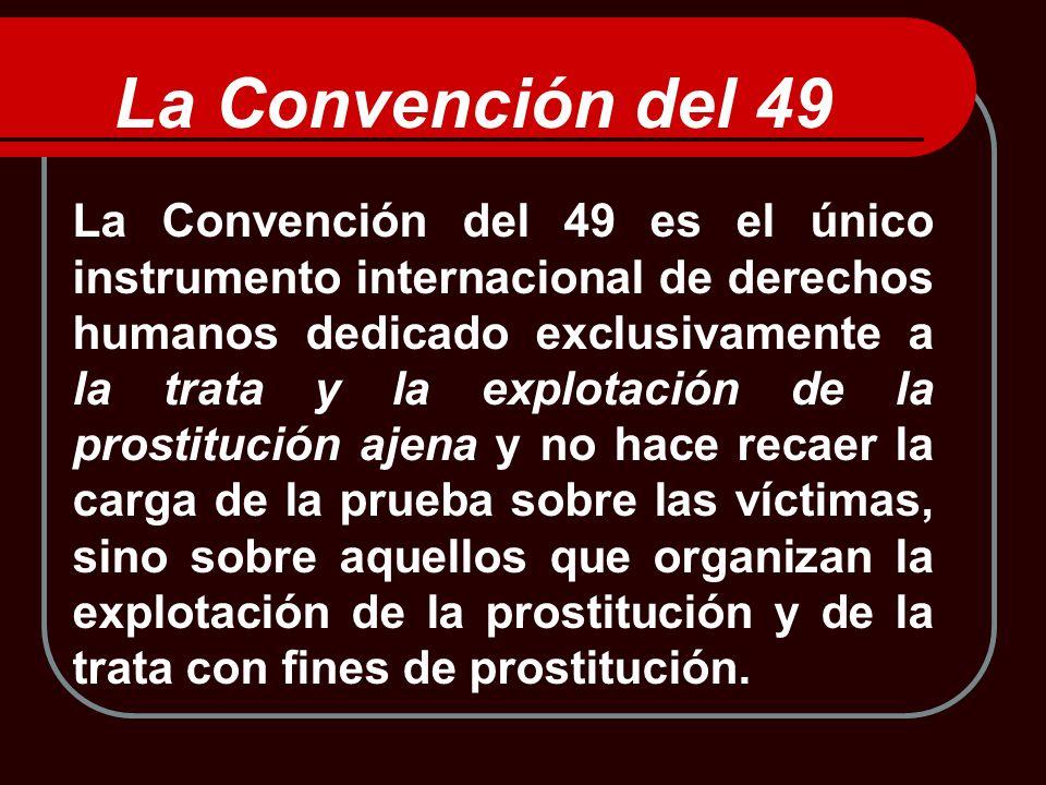 La Convención del 49 es el único instrumento internacional de derechos humanos dedicado exclusivamente a la trata y la explotación de la prostitución