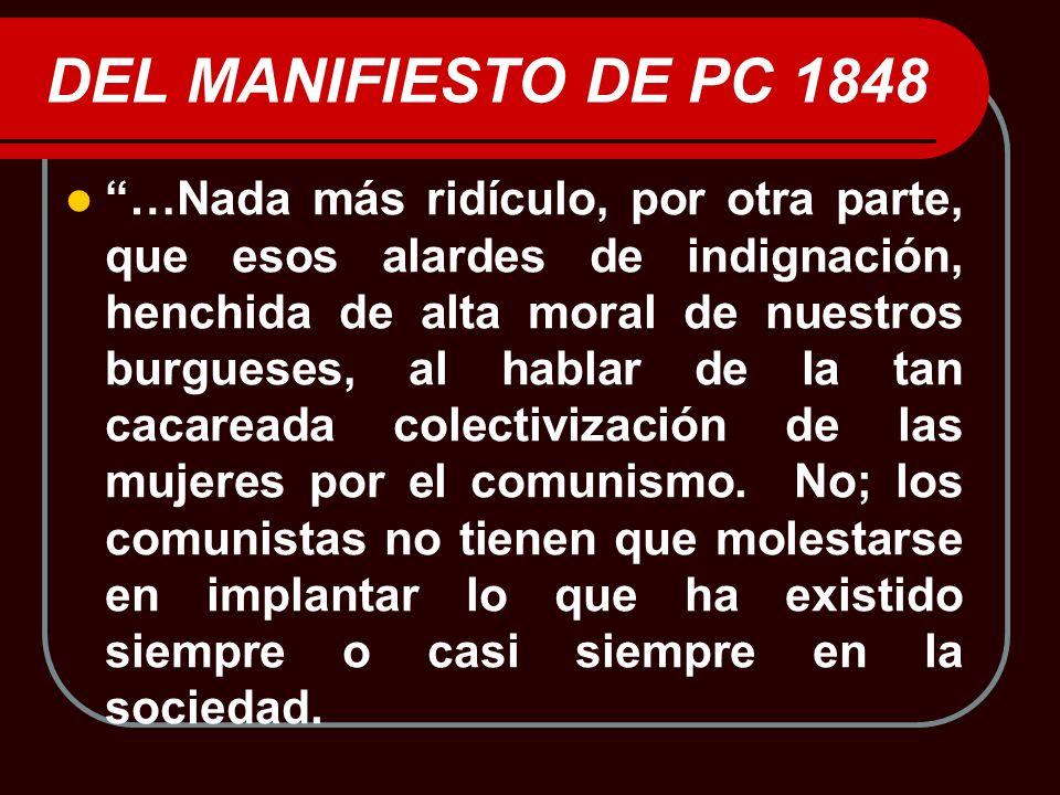 DEL MANIFIESTO DE PC 1848 …Nada más ridículo, por otra parte, que esos alardes de indignación, henchida de alta moral de nuestros burgueses, al hablar