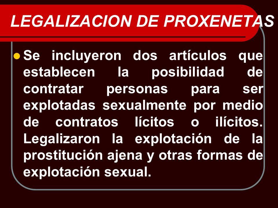 LEGALIZACION DE PROXENETAS Se incluyeron dos artículos que establecen la posibilidad de contratar personas para ser explotadas sexualmente por medio d