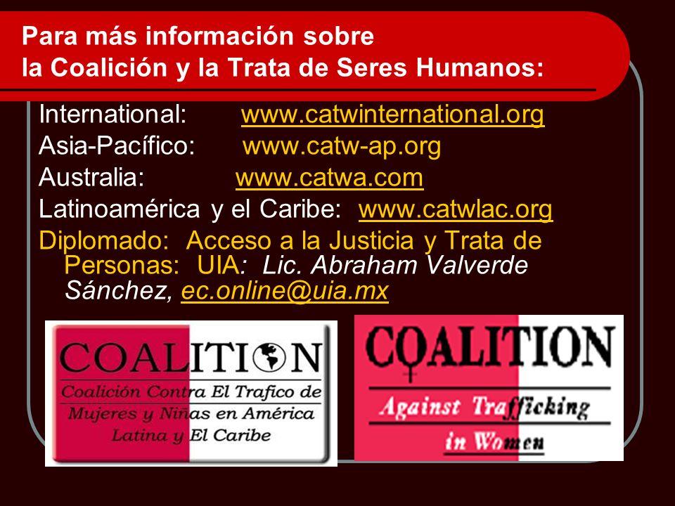 Para más información sobre la Coalición y la Trata de Seres Humanos: International:www.catwinternational.orgwww.catwinternational.org Asia-Pacífico: w