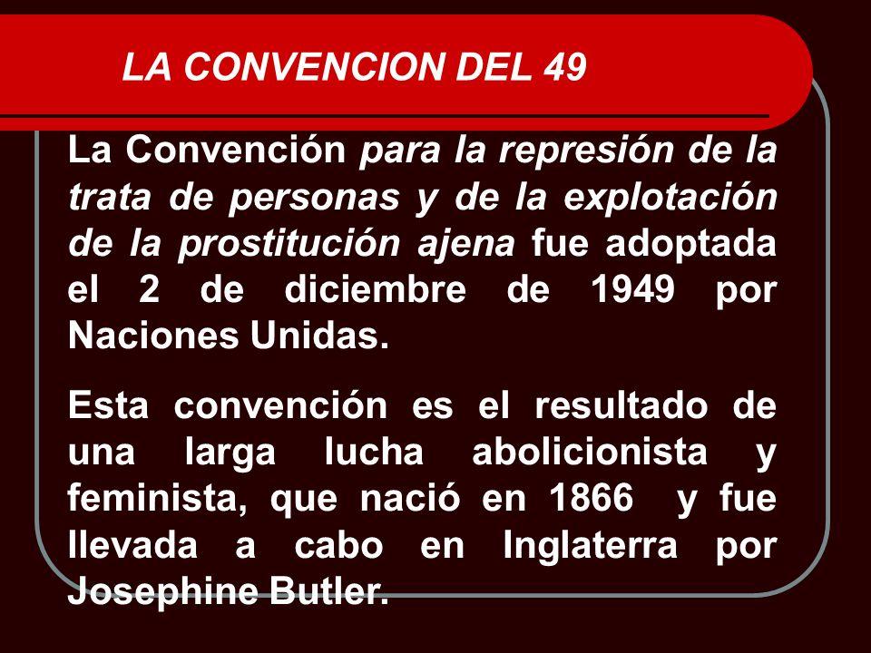 La Convención para la represión de la trata de personas y de la explotación de la prostitución ajena fue adoptada el 2 de diciembre de 1949 por Nacion