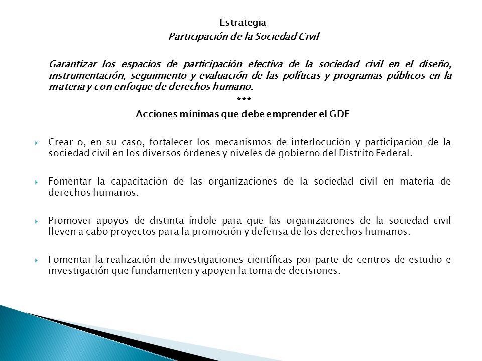Estrategia Participación de la Sociedad Civil Garantizar los espacios de participación efectiva de la sociedad civil en el diseño, instrumentación, se