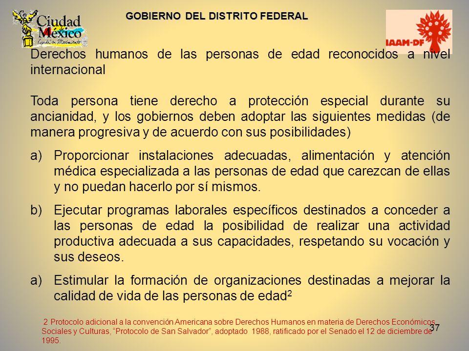 37 GOBIERNO DEL DISTRITO FEDERAL Derechos humanos de las personas de edad reconocidos a nivel internacional Toda persona tiene derecho a protección es