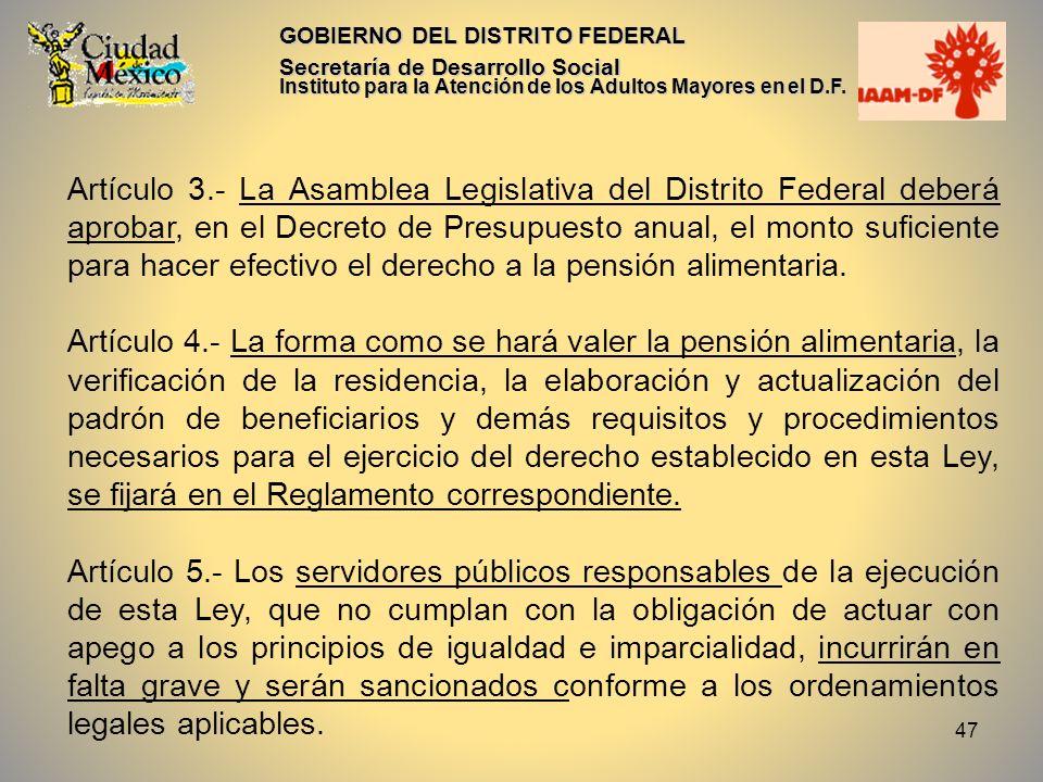 47 GOBIERNO DEL DISTRITO FEDERAL Secretaría de Desarrollo Social Instituto para la Atención de los Adultos Mayores en el D.F. Artículo 3.- La Asamblea