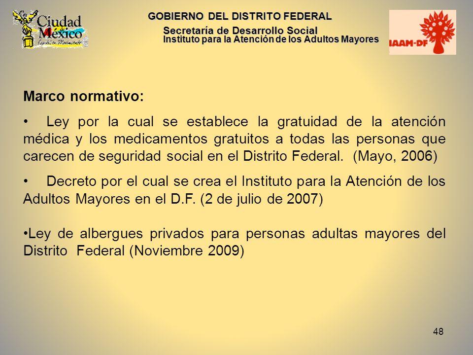 48 GOBIERNO DEL DISTRITO FEDERAL Secretaría de Desarrollo Social Instituto para la Atención de los Adultos Mayores Marco normativo: Ley por la cual se