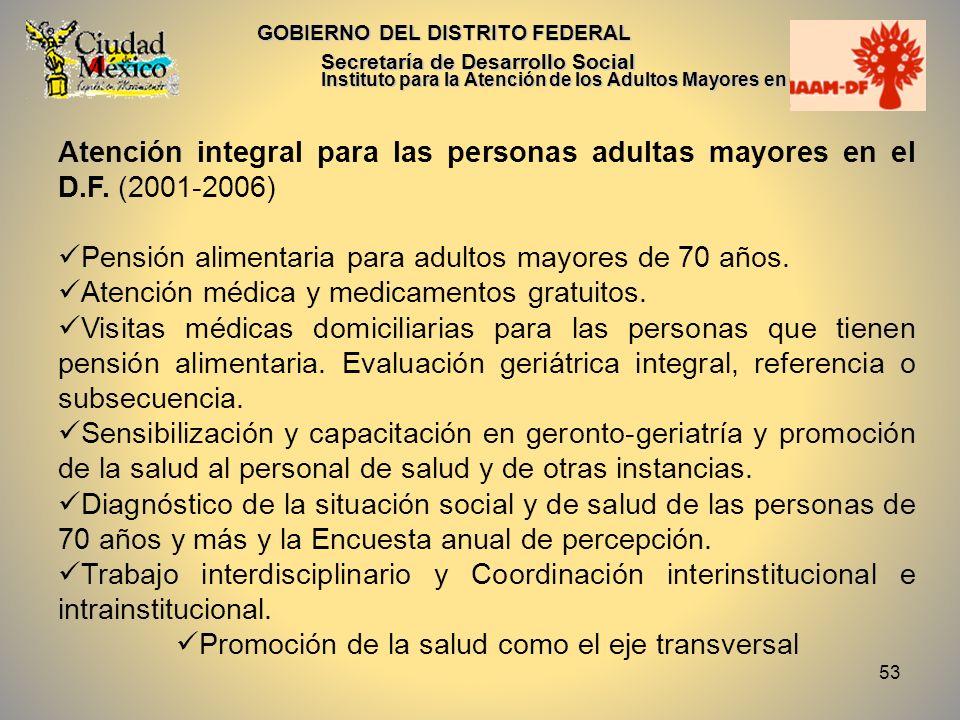 53 GOBIERNO DEL DISTRITO FEDERAL Secretaría de Desarrollo Social Instituto para la Atención de los Adultos Mayores en el D.F. Atención integral para l