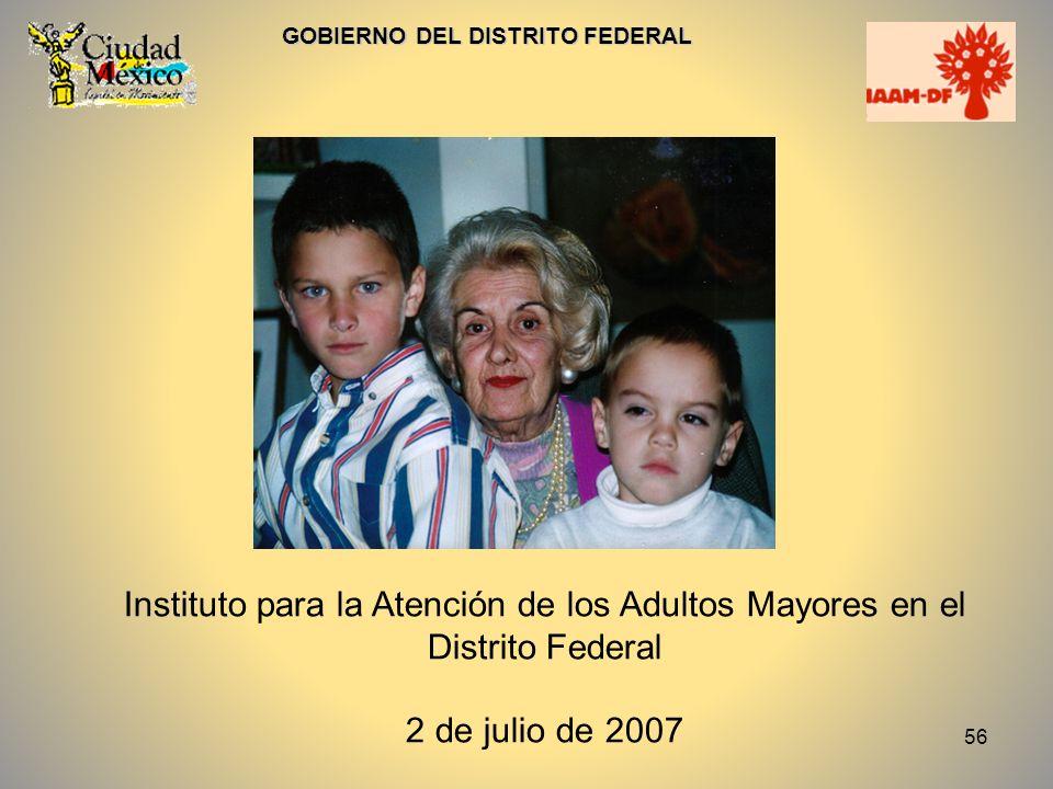 56 GOBIERNO DEL DISTRITO FEDERAL Instituto para la Atención de los Adultos Mayores en el Distrito Federal 2 de julio de 2007