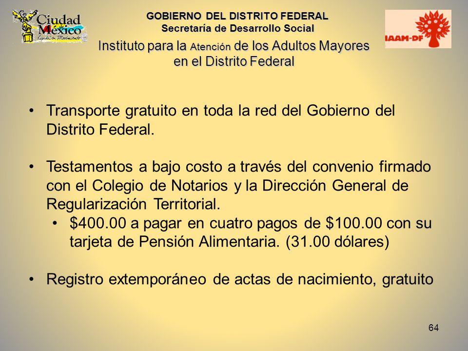 64 Transporte gratuito en toda la red del Gobierno del Distrito Federal. Testamentos a bajo costo a través del convenio firmado con el Colegio de Nota
