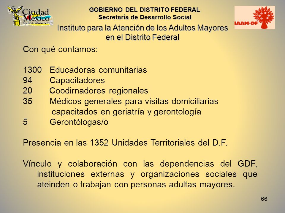 67 GOBIERNO DEL DISTRITO FEDERAL Secretaría de Desarrollo Social Instituto para la Atención de los Adultos Mayores en el Distrito Federal Señora Ángela Raya Castillo, 103 años.