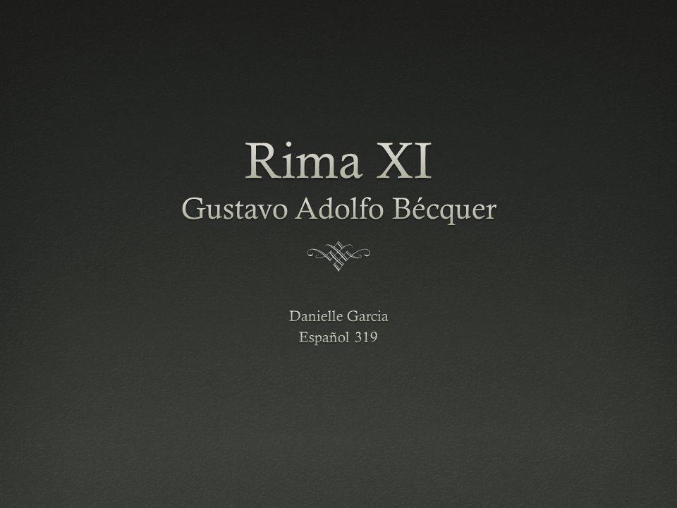 Rima XI -Yo so ardiente, yo soy morena, yo soy el símbolo de la pasión de ansia de goces me alma esta llena: ¿A mí me buscas.