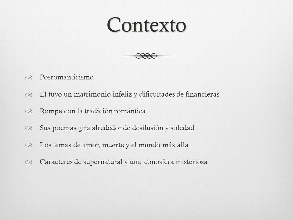 Contexto Posromanticismo El tuvo un matrimonio infeliz y dificultades de financieras Rompe con la tradición romántica Sus poemas gira alrededor de des