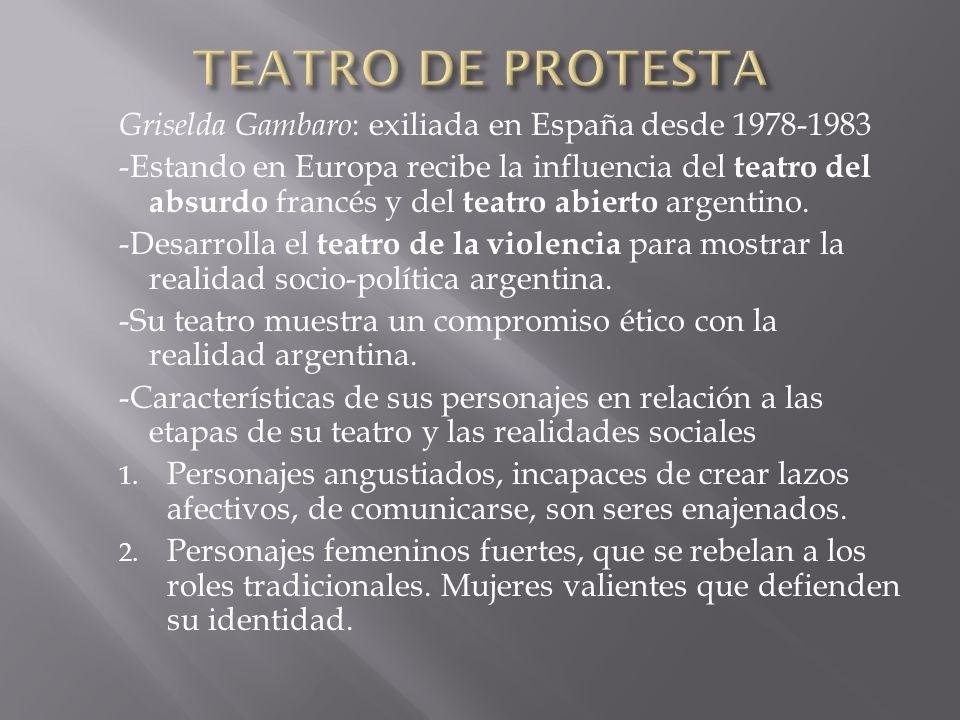Griselda Gambaro : exiliada en España desde 1978-1983 -Estando en Europa recibe la influencia del teatro del absurdo francés y del teatro abierto arge