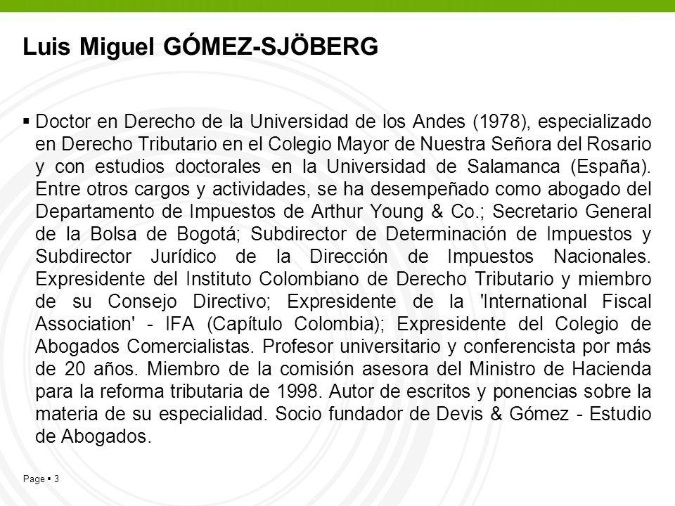 Page 3 Luis Miguel GÓMEZ-SJÖBERG Doctor en Derecho de la Universidad de los Andes (1978), especializado en Derecho Tributario en el Colegio Mayor de N