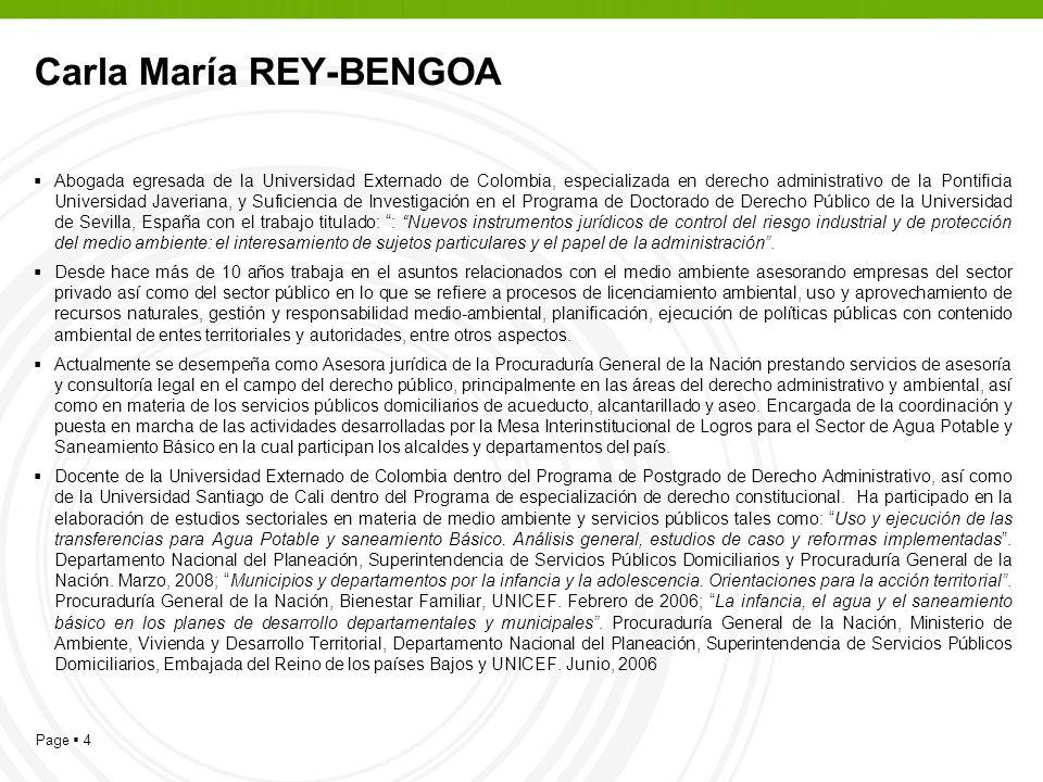 Page 4 Carla María REY-BENGOA Abogada egresada de la Universidad Externado de Colombia, especializada en derecho administrativo de la Pontificia Unive