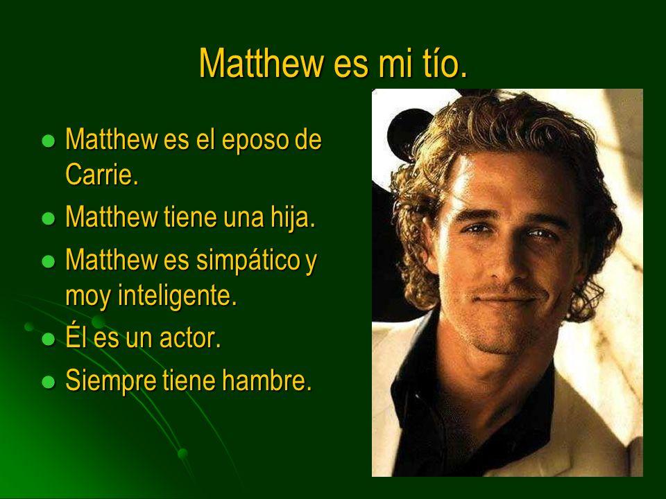 Matthew es mi tío. Matthew es el eposo de Carrie. Matthew es el eposo de Carrie. Matthew tiene una hija. Matthew tiene una hija. Matthew es simpático