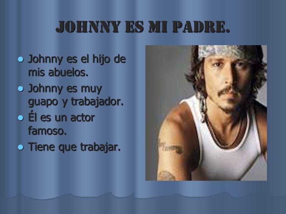 Johnny es mi padre. Johnny es el hijo de mis abuelos. Johnny es el hijo de mis abuelos. Johnny es muy guapo y trabajador. Johnny es muy guapo y trabaj