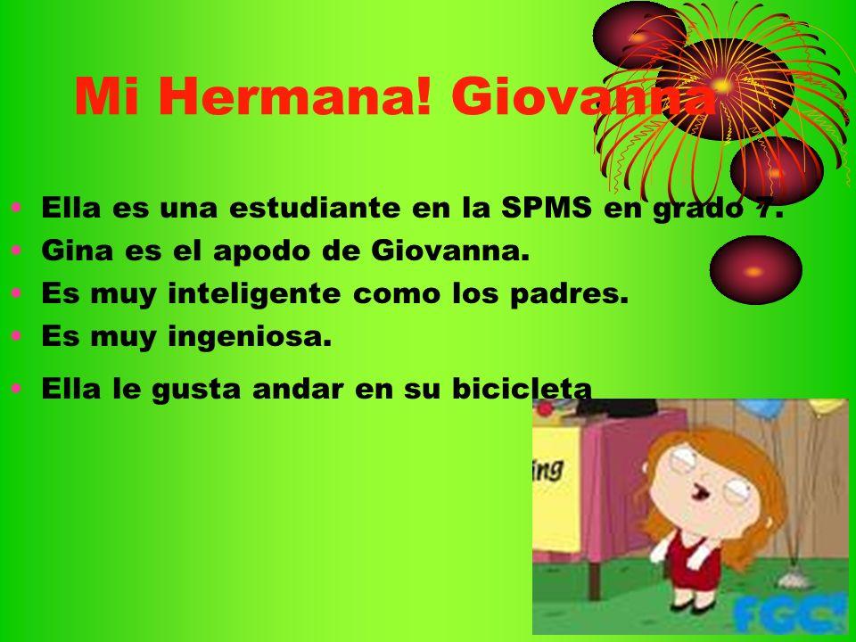 Mi Hermana! Giovanna Ella es una estudiante en la SPMS en grado 7. Gina es el apodo de Giovanna. Es muy inteligente como los padres. Es muy ingeniosa.