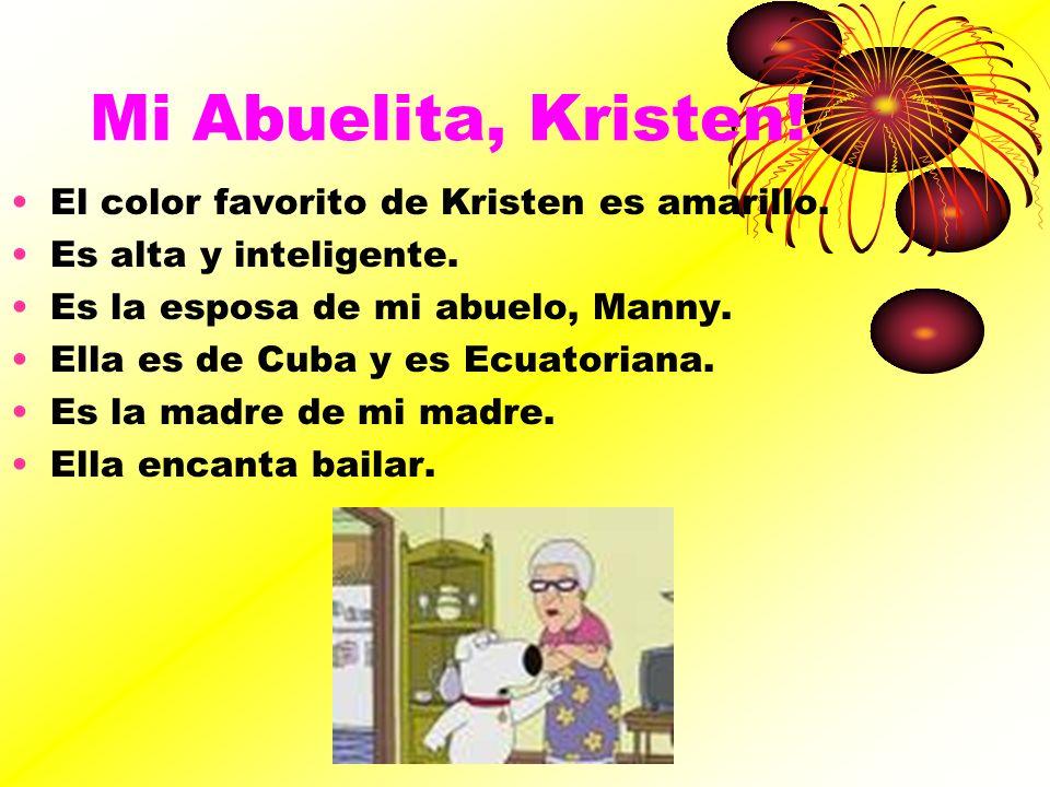 Mi Abuelita, Kristen! El color favorito de Kristen es amarillo. Es alta y inteligente. Es la esposa de mi abuelo, Manny. Ella es de Cuba y es Ecuatori