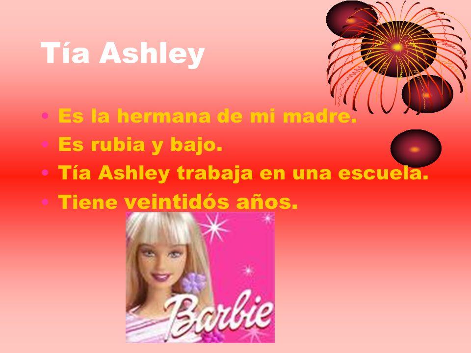 Tía Ashley Es la hermana de mi madre. Es rubia y bajo. Tía Ashley trabaja en una escuela. Tiene veintidós años.