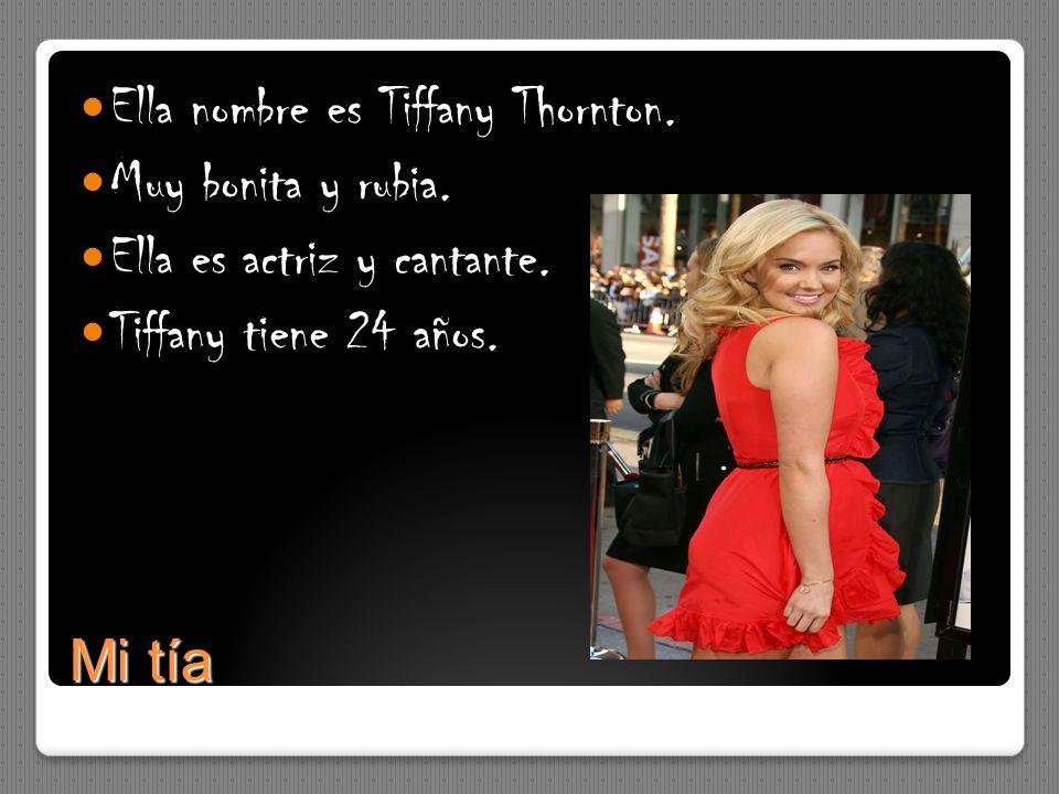 Mi tía Ella nombre es Tiffany Thornton. Muy bonita y rubia. Ella es actriz y cantante. Tiffany tiene 24 años.