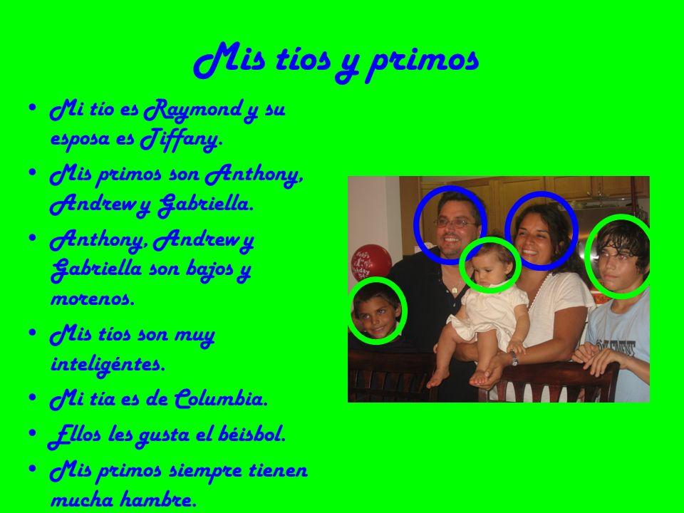 Mis tíos y primos Mi tío es Raymond y su esposa es Tiffany. Mis primos son Anthony, Andrew y Gabriella. Anthony, Andrew y Gabriella son bajos y moreno