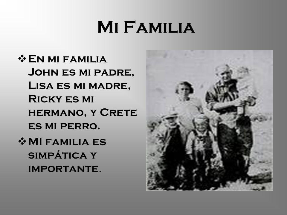 Mi Familia En mi familia John es mi padre, Lisa es mi madre, Ricky es mi hermano, y Crete es mi perro. MI familia es simpática y importante.