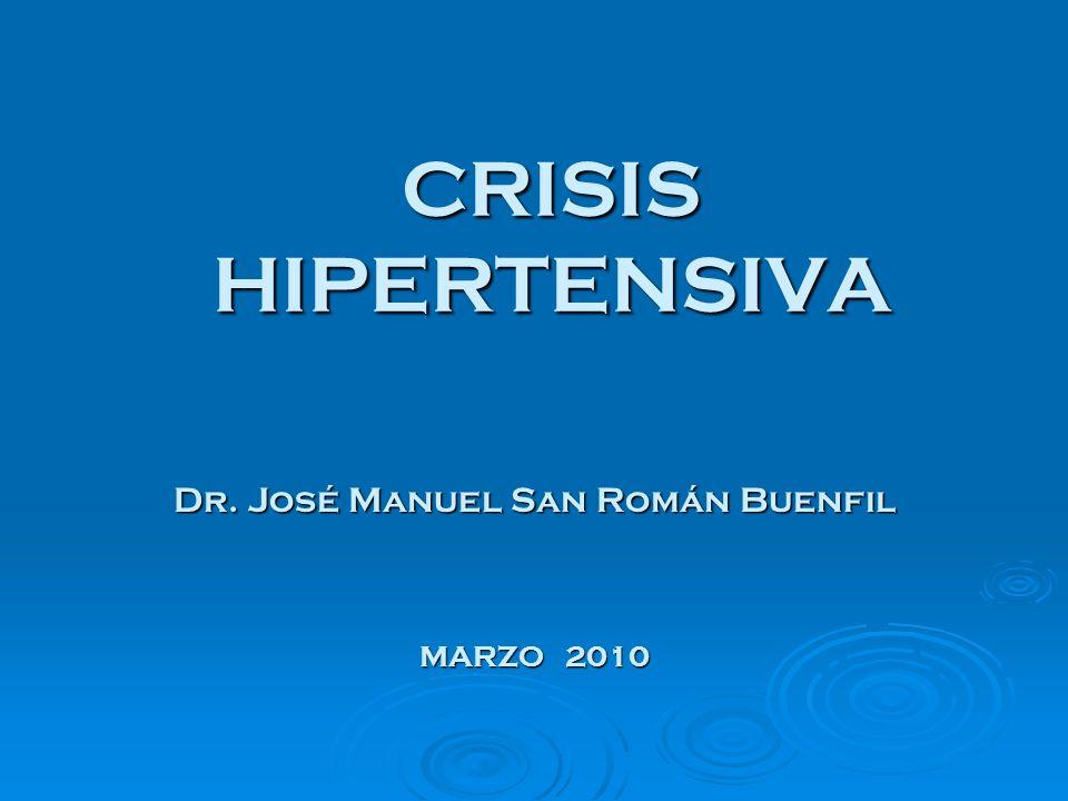 CRISIS HIPERTENSIVA Dr. José Manuel San Román Buenfil MARZO 2010