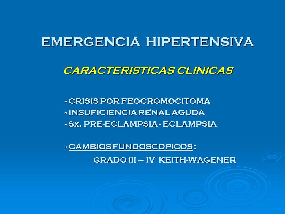 EMERGENCIA HIPERTENSIVA CARACTERISTICAS CLINICAS - CRISIS POR FEOCROMOCITOMA - INSUFICIENCIA RENAL AGUDA - Sx. PRE-ECLAMPSIA - ECLAMPSIA - CAMBIOS FUN