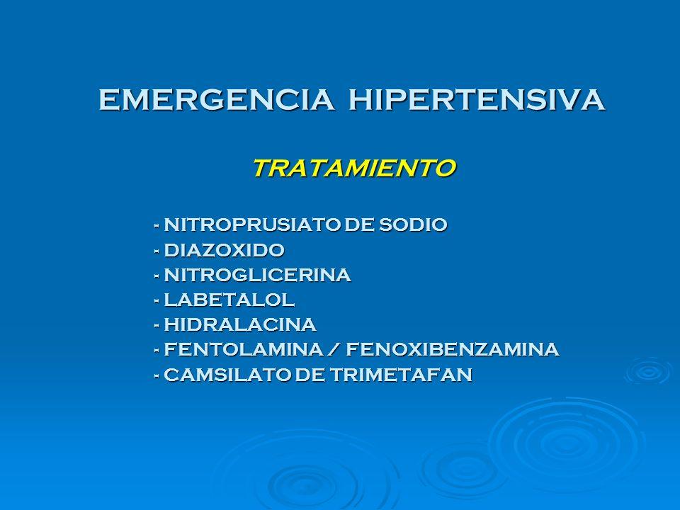 EMERGENCIA HIPERTENSIVA TRATAMIENTO - NITROPRUSIATO DE SODIO - DIAZOXIDO - NITROGLICERINA - LABETALOL - HIDRALACINA - FENTOLAMINA / FENOXIBENZAMINA -