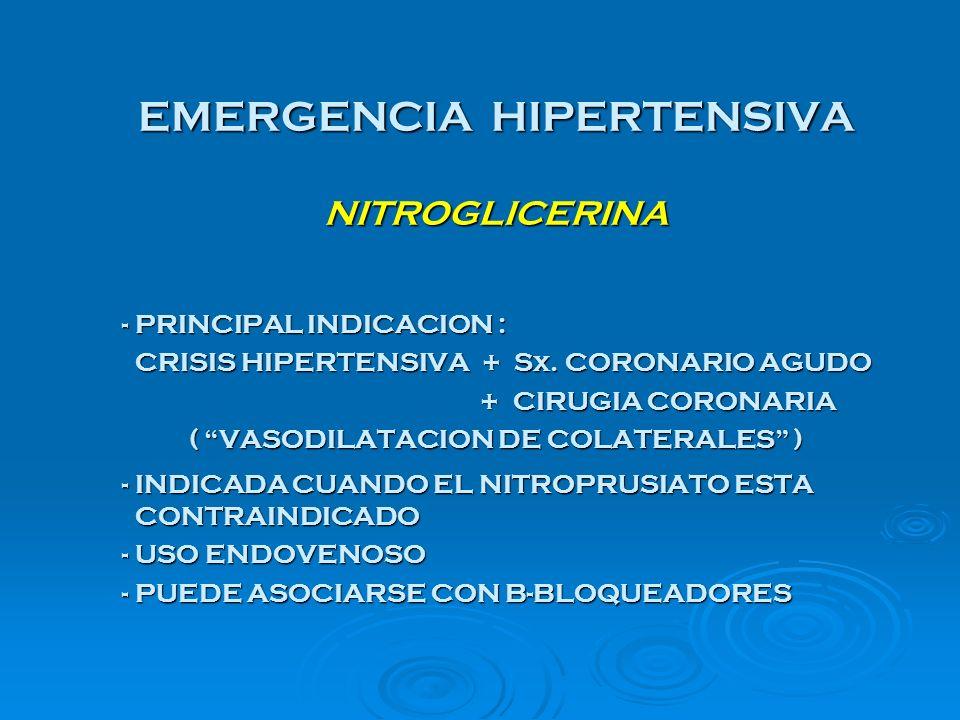 EMERGENCIA HIPERTENSIVA NITROGLICERINA - PRINCIPAL INDICACION : CRISIS HIPERTENSIVA + Sx. CORONARIO AGUDO CRISIS HIPERTENSIVA + Sx. CORONARIO AGUDO +